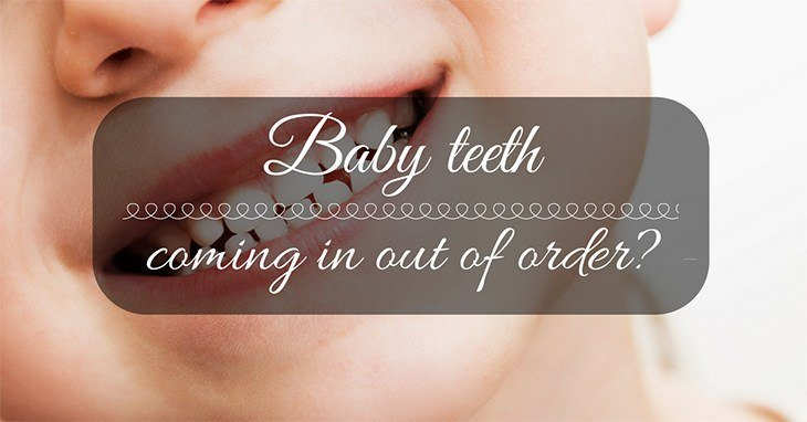 Baby Teeth Coming In Out Of Order All The Things You Need To Know