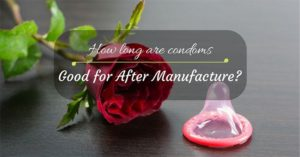 How Long Are Condoms Good For After Manufacture?