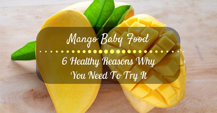 Mango Baby Food 6 Healthy Reasons Why You Need To Try It