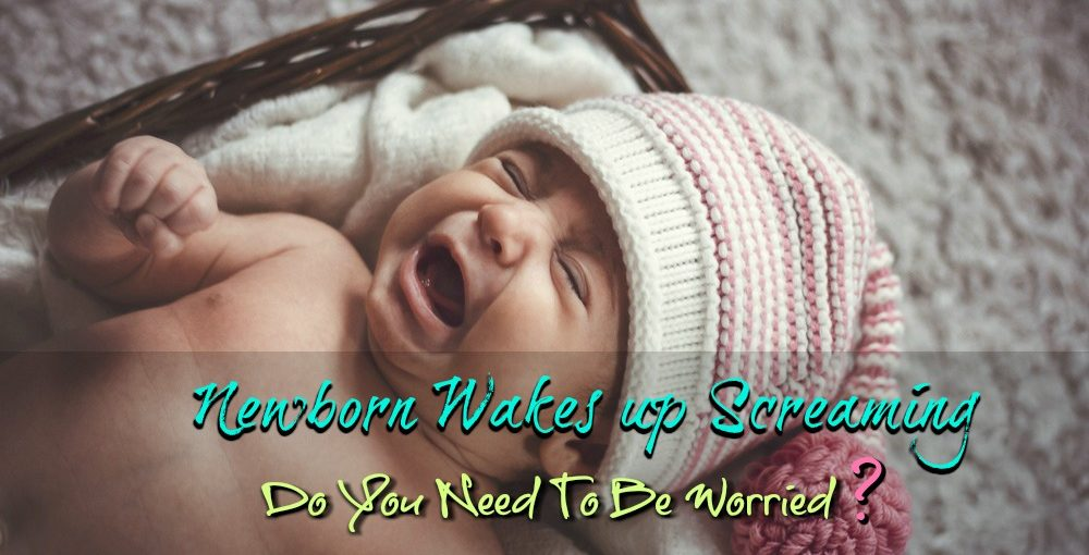 Newborn Wakes up Screaming: Do you need to be worried?