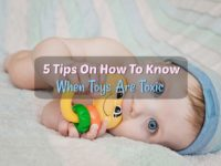 5 Important Tips On How To Know When Toys Are Toxic