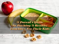 A Parent's Guide In Packing A Healthy Lunchbox For Their Kids