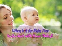 When Is It the Right Time to Go Out with Your Baby?