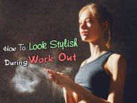 How To Look Stylish During Work Out